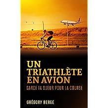 Un triathlète en avion: Garde ta sueur pour la course