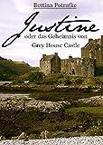 Justine: oder Das Geheimnis von Grey House Castle von Bettina Potrafke