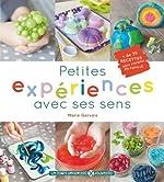 Petites experiences avec ses sens 30 recettes pour s'éclater en famille de Marie Gervais