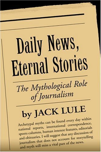 Daily News, Eternal Stories: The Mythological Role of Journalism (Guilford Communication) by Jack Lule (2001-03-15)