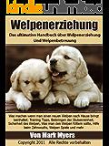 Welpenerziehung:  Das ultimative Handbuch über Welpenerziehung und Welpenbetreuung