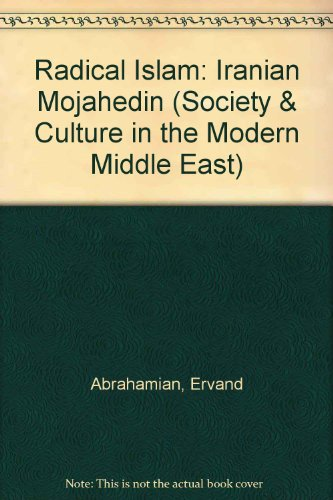 Radical Islam: Iranian Mojahedin (Society & Culture in the Modern Middle East) por Ervand Abrahamian