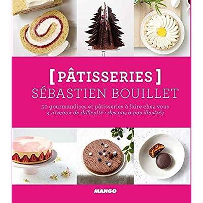 Pâtisseries : 50 gourmandises et pâtisseries à faire chez vous. 4 niveaux de difficulté, des pas à pas illlustrés