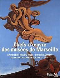 Chefs d'oeuvre des musées de Marseille : Musée des Beaux-Arts, musée Cantini, musée d'Art contemporain