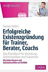 Erfolgreiche Existenzgründung für Trainer, Berater, Coachs: Das Praxisbuch für Gründung, Existenzaufbau und Expansion (Whitebooks) Gebundene Ausgabe