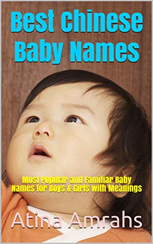 Best Chinese Baby Names: Most Popular and Familiar Baby Names for Boys & Girls with Meanings (English Edition)