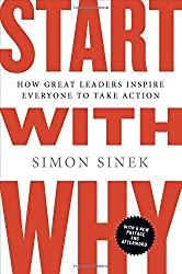 Start With Why: How Great Leaders Inspire Everyone to Take Action: Written by Simon Sinek, 2012 Edition, (Reprint) Publisher: Portfolio [Paperback]