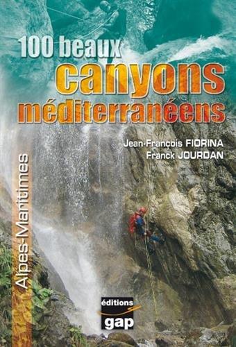 100 BEAUX CANYONS MEDITERRAN. par JF FIORINA & F JOURDAN