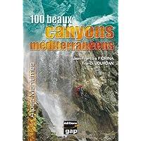100 Beaux canyons méditerranéens : Alpes-Maritimes ...