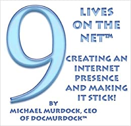 9 Lives On The Net - Creating An Internet Presence and Making It Stick!