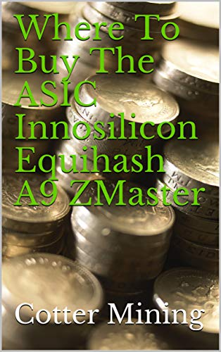 Where To Buy The ASIC Innosilicon Equihash A9 ZMaster (English Edition)