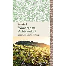 Wandern in Achtsamkeit: Meditation auf dem Weg (Bibliothek der Achtsamkeit)