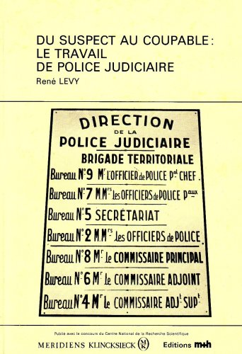 Du suspect au coupable : Le Travail de police judiciaire par René Lévy
