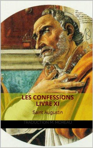 LES CONFESSIONS LIVRE XI: Saint Augustin par Augustin d' Iponne