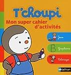T'choupi: Mon super cahier d'activit�s