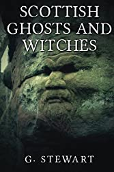 Scottish Ghosts and Witches: Volume 2 (The Haunted Explorer)