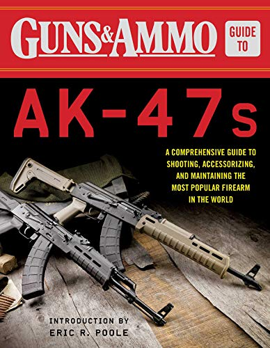 Guns & Ammo Guide to AK-47s: A Comprehensive Guide to Shooting, Accessorizing, and Maintaining the Most Popular Firearm in the World (English Edition) Shooting Guide