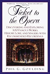 Ticket to the Opera: Discovering and Exploring 100 Famous Works, History, Lore, and Singers, with Rec