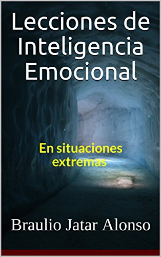 Lecciones de Inteligencia Emocional: En Situaciones Extremas por Braulio Jatar Alonso