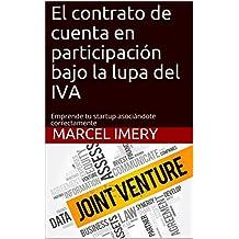 El contrato de cuenta en participación bajo la lupa del IVA: Emprende asociándote correctamente (Spanish Edition)