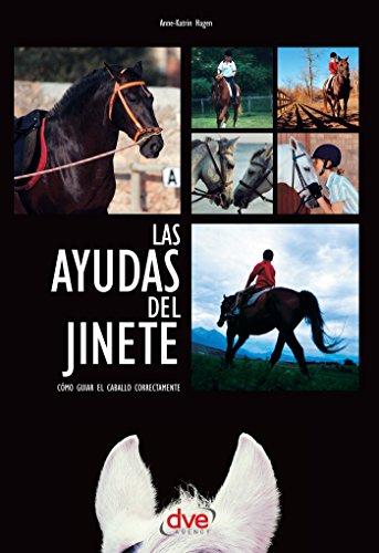 Las ayudas del jinete. Cómo guiar el caballo correctamente por Anne-Katrin Hagen