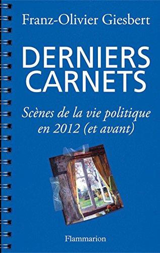 En ligne Derniers carnets: Scènes de la vie politique en 2012 (et avant) pdf epub