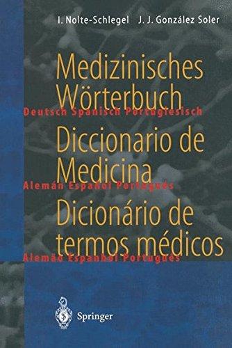Medizinisches Wörterbuch / Diccionario de Medicina / Dicionário de termos médicos: deutsch — spanisch — portugiesisch / español — alemán — portugués / ... — alemão -espanhol (Springer-Wörterbuch)