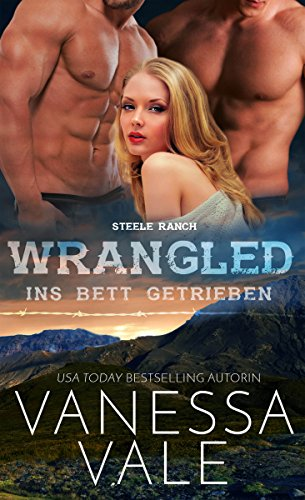 Wrangled - ins Bett getrieben (Steele Ranch 2)