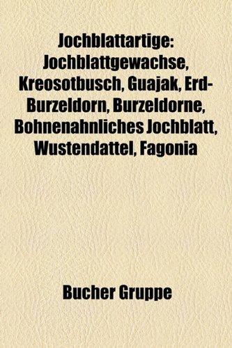 Jochblattartige: Jochblattgewchse, Kreosotbusch, Guajak, Erd-Burzeldorn, Burzeldorne, Bohnenhnliches Jochblatt, Wstendattel, Fagonia
