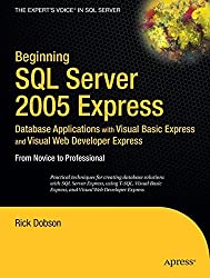 Beginning SQL Server 2005 Express Database Applications with Visual Basic Express and Visual Web Developer Express: From Novice to Professional