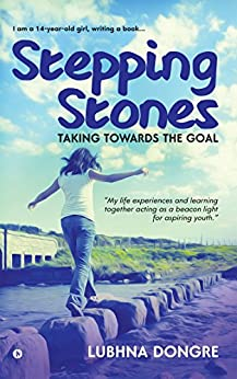 Stepping Stones : Taking Towards the Goal by [Lubhna Dongre]