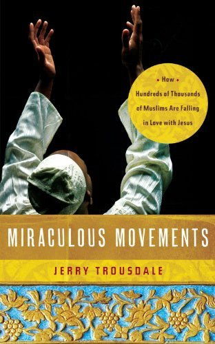 Miraculous Movements: How Hundreds of Thousands of Muslims Are Falling in Love with Jesus by Trousdale, Jerry (2012) Paperback