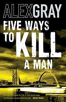Five Ways To Kill A Man: 7 (Detective Lorimer Series) by [Gray, Alex]