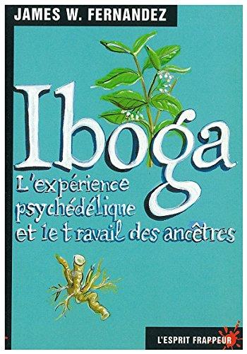 Iboga L'expérience psychédélique et le travail des ancêtres par James-W. Fernandez