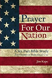 Prayer for Our Nation: A Six Part Study Guide