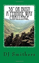 36 or Bust! A Pennine Way Challenge by DJ Smithers (2012-11-23)