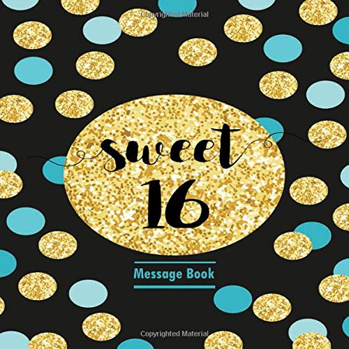 Sweet 16 Message Book: Polka Dot Cover Guest Register Log (Sweet Sixteen Gifts, Band 56)