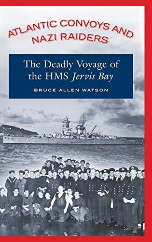 Atlantic Convoys and Nazi Raiders: The Deadly Voyage of HMS Jervis Bay: The Deadly Voyage of the