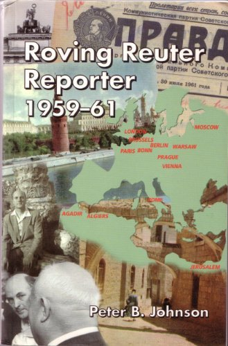 Roving Reuter Reporter 1959-1961 by Peter B. Johnson (2003-01-01)