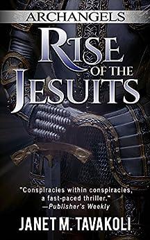 Archangels: Rise of the Jesuits (English Edition) von [Tavakoli, Janet M.]
