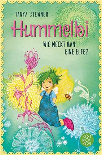 Hummelbi – Wie weckt man eine Elfe? (Die Elfe Hummelbi 1)