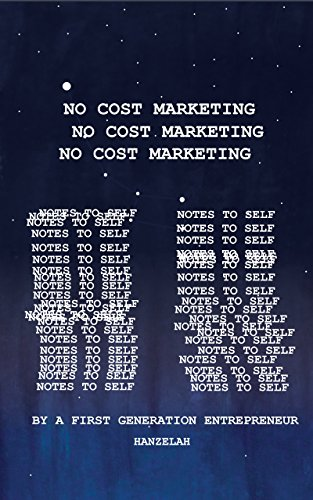 No Cost Marketing: Notes To Self: By A First Generation Entrepreneur (English Edition)