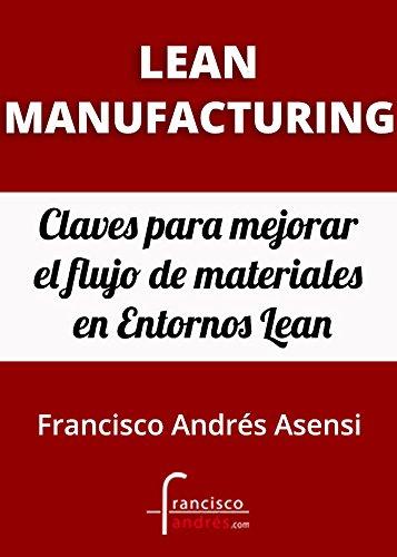 Lean Manufacturing: Claves para mejorar el flujo de materiales en entornos Lean por Francisco Andres Asensi