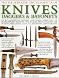 The Illustrated Encyclopedia of Knives, Daggers & Bayonets: An Authoritative And Visual Directory Of Sharp-Edged Weapons And Blades From Around The World, With More Than 700 Stunning Photographs by Tobias Dr. Capwell (2015-01-07)