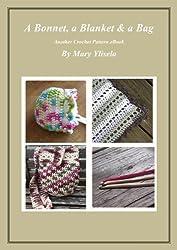 A Bonnet, a Blanket & a Bag: Another Crochet Pattern eBook