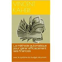 La méthode automatique pour gérer efficacement ses finances: avec le système du budget récurrent