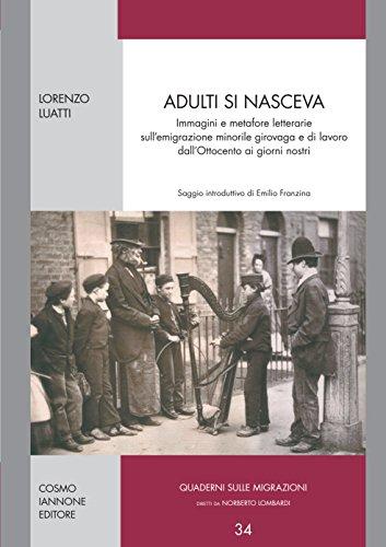 Adulti si nasceva. Immagini e metafore letterarie sull'emigrazione minorile girovaga e di lavoro dell'Ottocento ai giorni nostri di Lorenzo Luatti