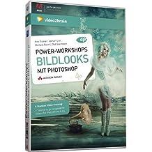 Power-Workshops: Bildlooks mit Photoshop - Verschiedene Bildstile gestalten (PC+MAC+Linux)