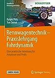 Rennwagentechnik - Praxislehrgang Fahrdynamik: Eine praktische Anleitung für Amateure und Profis (Handbuch Rennwagentechnik)