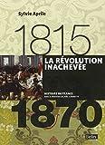 La Révolution inachevée 1815-1870 - Format compact